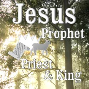 Prophet Priest and King