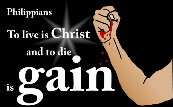 To Live is Christ and to Die is Gain